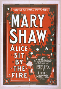 Ernest Shipman Presents Mary Shaw In Alice Sit By The Fire By J.m. Barrie, Author Of Peter Pan, The Little Minister, Etc. Image