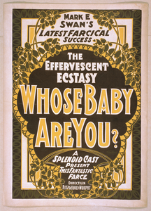 Mark E. Swan S Latest Farcical Success, The Effervescent Ecstasy, Whose Baby Are You? A Splendid Cast Present This Fantastic Farce. Image