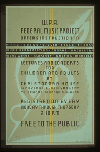 W.p.a. Federal Music Project Offers Instruction In Piano, Voice, Violin, Cello, Theory [...] Lectures And Concerts For Children And Adults At Christodora House : Registration Every Monday Through Thursday : Free To The Public. Image