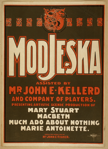 Modjeska Assisted By Mr. John E. Kellerd And Company Of Players Presenting Artistic Scenic Production Of Mary Stuart, Macbeth, Much Ado About Nothing, Marie Antoinette. Image