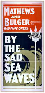 Mathews And Bulger Presenting The Rag-time Opera, By The Sad Sea Waves Image