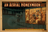 An Aerial Honeymoon Invented And Patented By John F. Byrne : Funniest Show In The World - The Huge Pantomimic Musical Comedy. Image