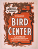 Hamlin, Mitchell & Fields Present Bird Center A Comedy By Glen Macdonough ; Based On Cartoons By John T. Mccutcheon. Image