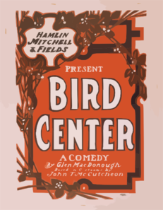 Hamlin, Mitchell & Fields Present Bird Center A Comedy By Glen Macdonough ; Based On Cartoons By John T. Mccutcheon. Clip Art