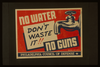 No Water - No Guns Don T Waste It!! Image