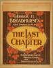 George H. Broadhurst S New American Play, The Last Chapter A Comprehensive Production And Significant Cast. Image
