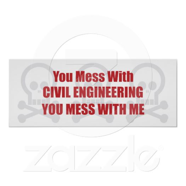 You Mess With Civil Engineering You Mess With Me Poster R