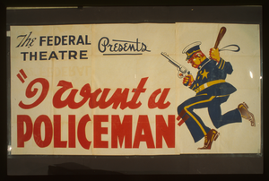 The Federal Theatre Presents  I Want A Policeman  By Rufus King & Milton Lazarus Fastest Moving Comedy Of The Season : First Time In San Diego. Image