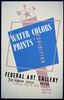 Wpa Water Colors, Prints Exhibition, Federal Art Gallery  / Hg [monogram]. Image