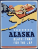 Alaska - Death-trap For The Jap  / Grigware. Clip Art