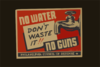 No Water - No Guns Don T Waste It!! Clip Art