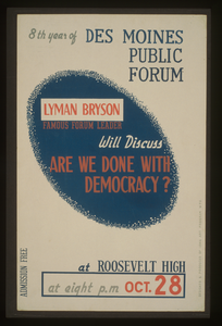 Lyman Bryson, Famous Forum Leader, Will Discuss  Are We Done With Democracy?  At Roosevelt High 8th Year Of Des Moines Public Forum / Designed And Produced By Iowa Art Program Wpa. Image