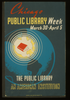 Chicago Public Library Week--march 30 - April 5 The Public Library--an American Institution / A.s. Image