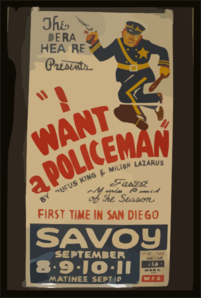 The Federal Theatre Presents  I Want A Policeman  By Rufus King & Milton Lazarus Fastest Moving Comedy Of The Season : First Time In San Diego. Clip Art