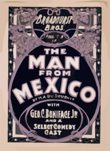 Broadhurst Bros. Production Of The Man From Mexico By H.a. Dusouchet : With Geo. C. Boniface, Jr. And A Select Comedy Cast. Clip Art