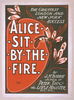 The Greatest London And New York Success, Alice Sit By The Fire By J.m. Barrie, Author Of Peter Pan, The Little Minister, Etc., Etc. Image
