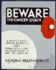 Beware The Cancer Quack A Reputable Physician Does Not Promise A Cure, Demand Advance Payment, Advertise / Plattner. Clip Art