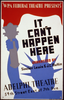 Wpa Federal Theatre Presents  It Can T Happen Here  Dramatized By Sinclair Lewis & J.c. Moffitt : Adelphi Theatre, 54th Street East Of 7th Ave. Image