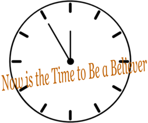 Now Is The Time To Be A Believer Clip Art